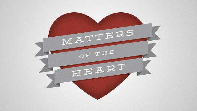 How are the matters of your heart?