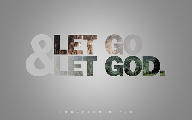 Let go & let God. Give God your everything.