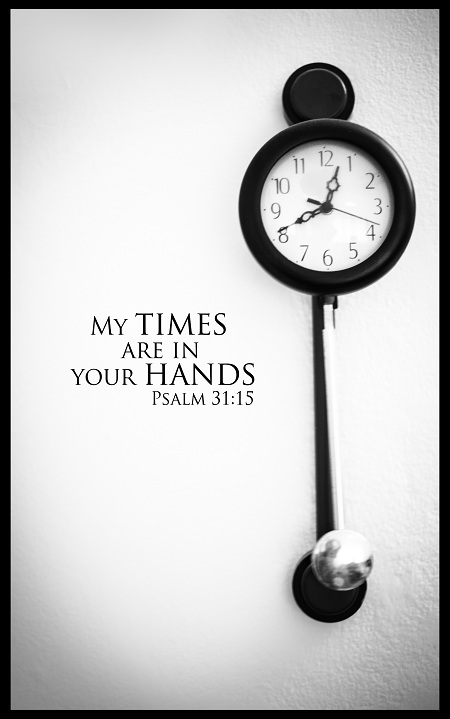 My times are in your hands, God.