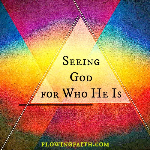 Seeing God for Who He Is