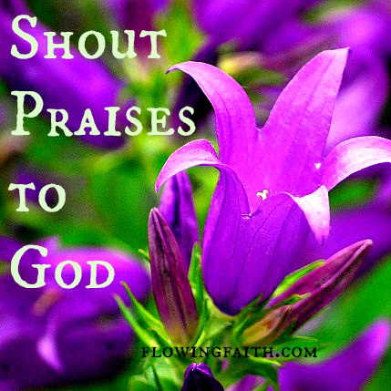 shout praises to God