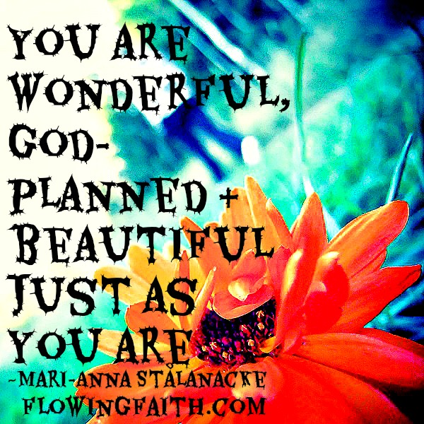 you are wonderful, god-planned and beautiful just as you are