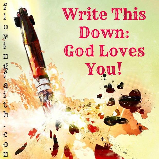 Write this down: God loves you!