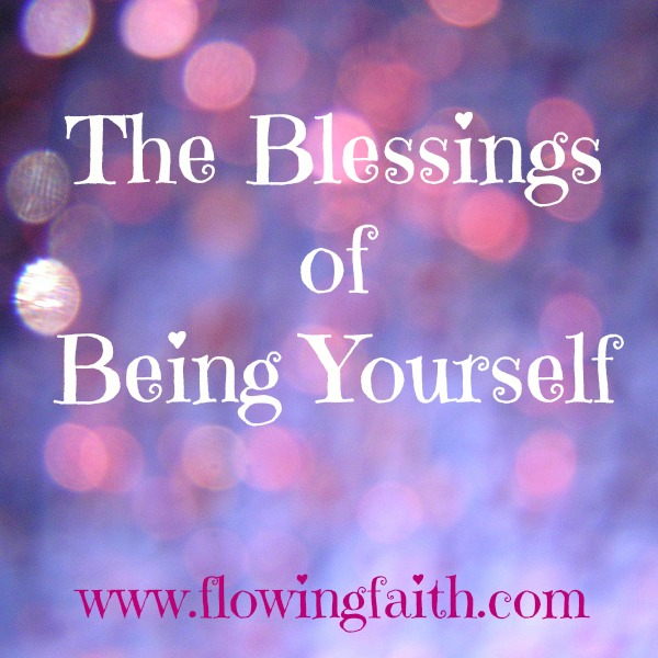The blessings of being yourself