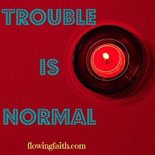 Trouble is  normal