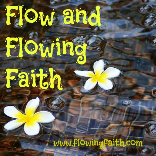 Flow and Flowing Faith