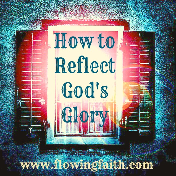 how to reflect the glory of God