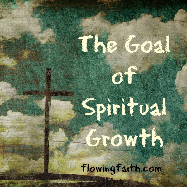 The goal of spiritual growth