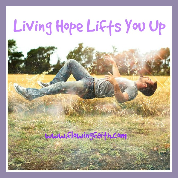 Living Hope Lifts You Up