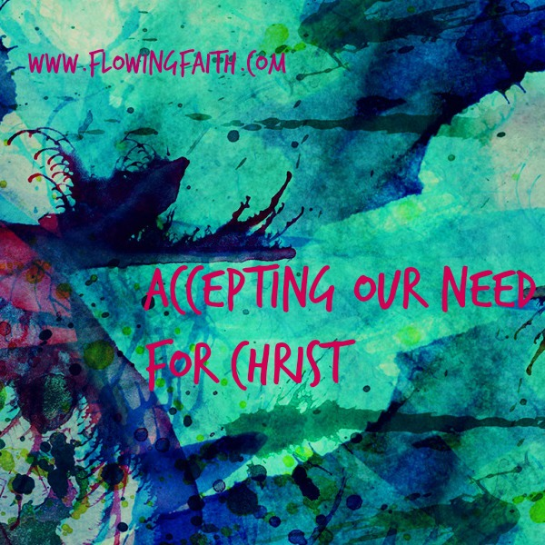 Accepting our need for Christ