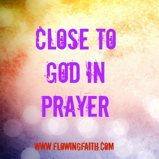 Close to God in Prayer