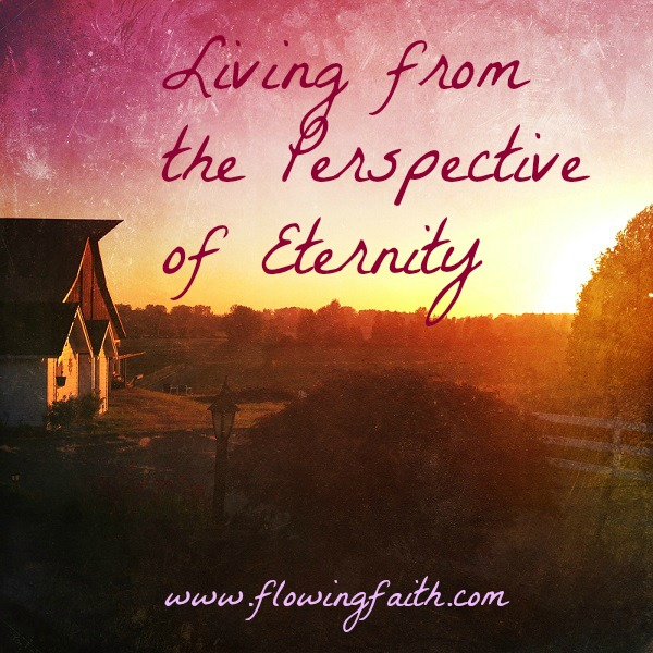 Living from the Perspective of Eternity