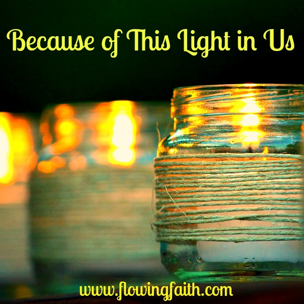 Because of this light in us