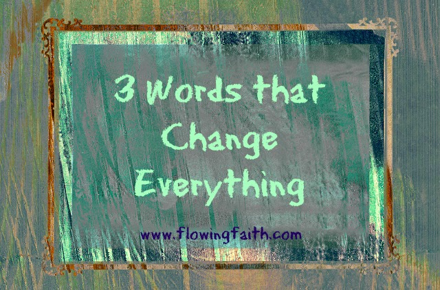 3 words that change everything
