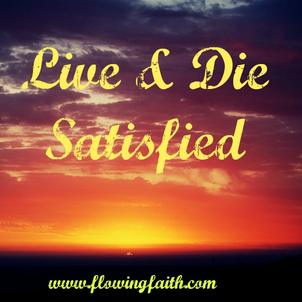 Live and Die Satisfied