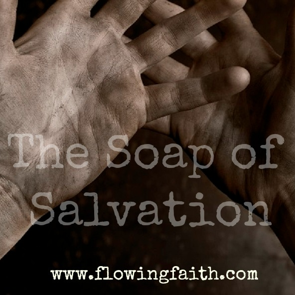 The Soap of Salvation