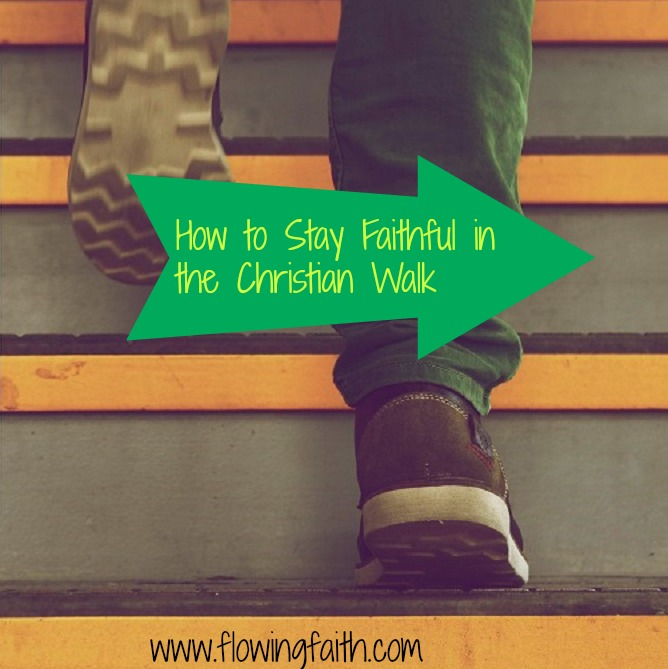 How to be faithful in the Christian walk