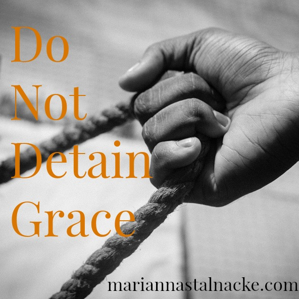 Do not detain grace