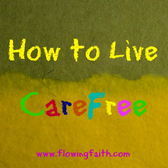 How to live carefree
