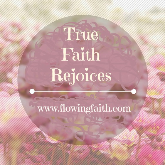 True Faith Rejoices