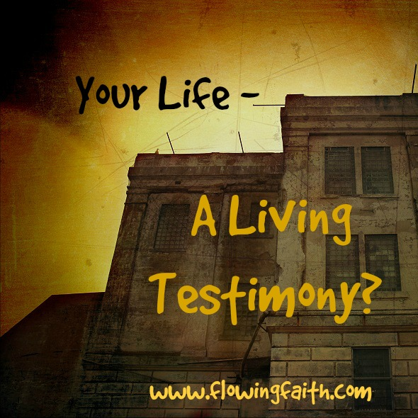 Your Life - A Living Testimony?