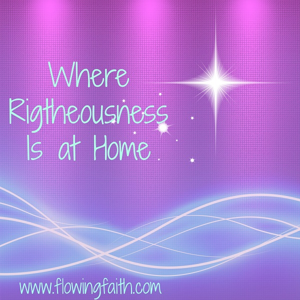 Where righteousness is at home