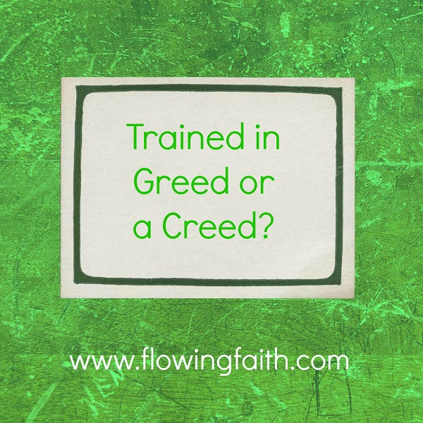 trained in greed or a creed?