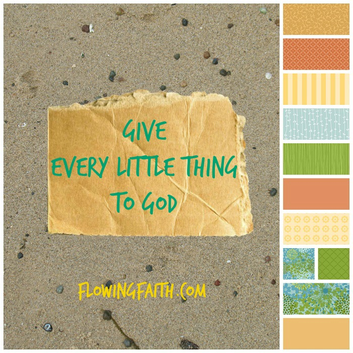 give every little thing to God