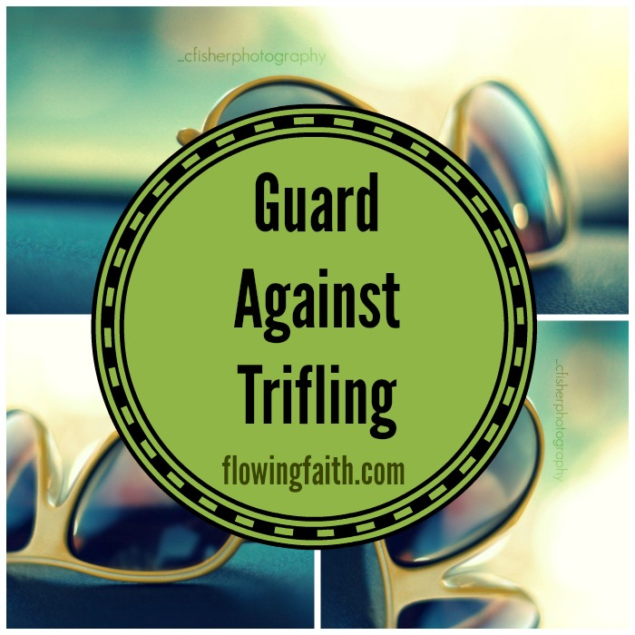 guard against trifling