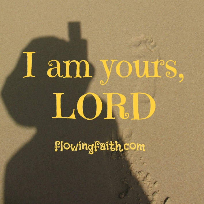 I am yours, Lord