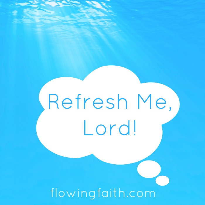 Refresh Me, Lord