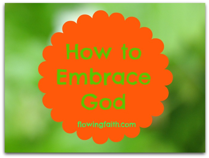 How to embrace God