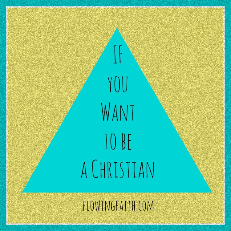 If you want to be a Christian