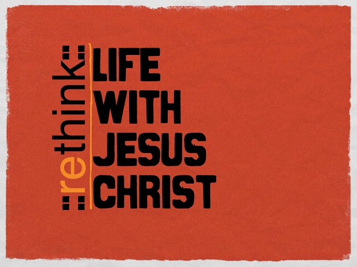 Rethink Life with Jesus Christ