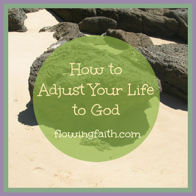 How to adjust to life to God