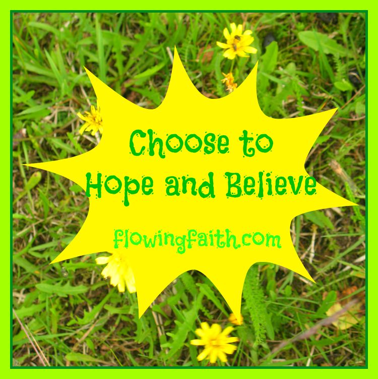 Choose to hope and believe