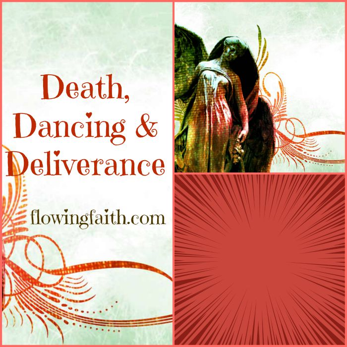 Death, Dancing and Deliverance