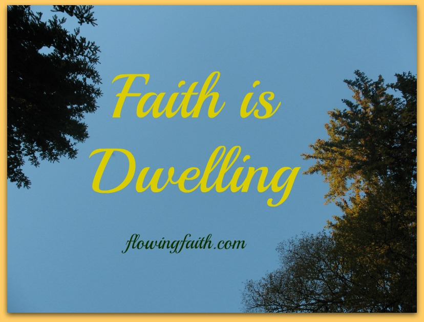 Faith is dwelling