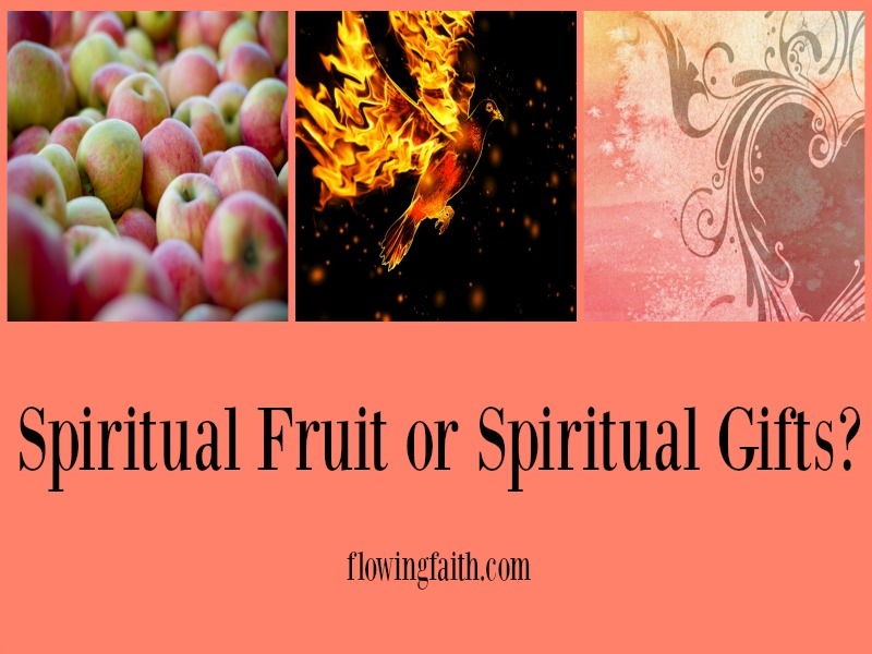 Spiritual fruit or spiritual gifts