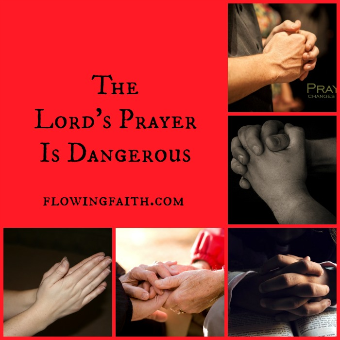 The Lord's Prayer Is Dangerous