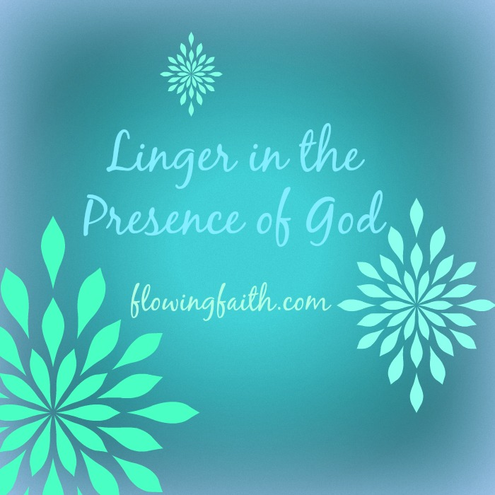 Linger in the Presence of God