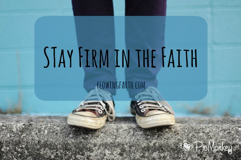 Stay Firm in the Faith