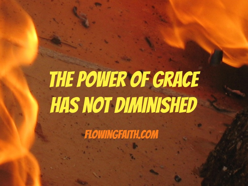 The power of grace has not diminished