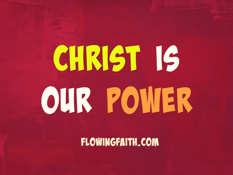 Christ is our power
