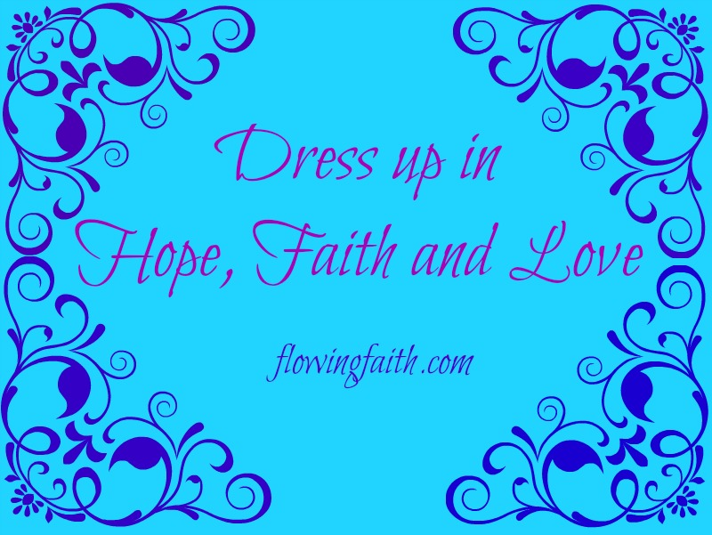 Dress up in Hope, Faith and Love
