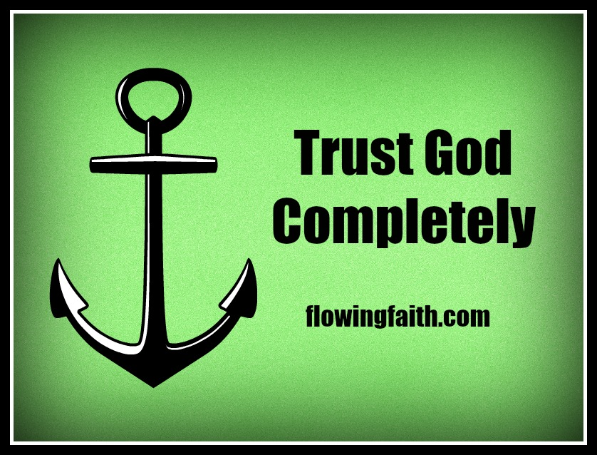 Trust God completely