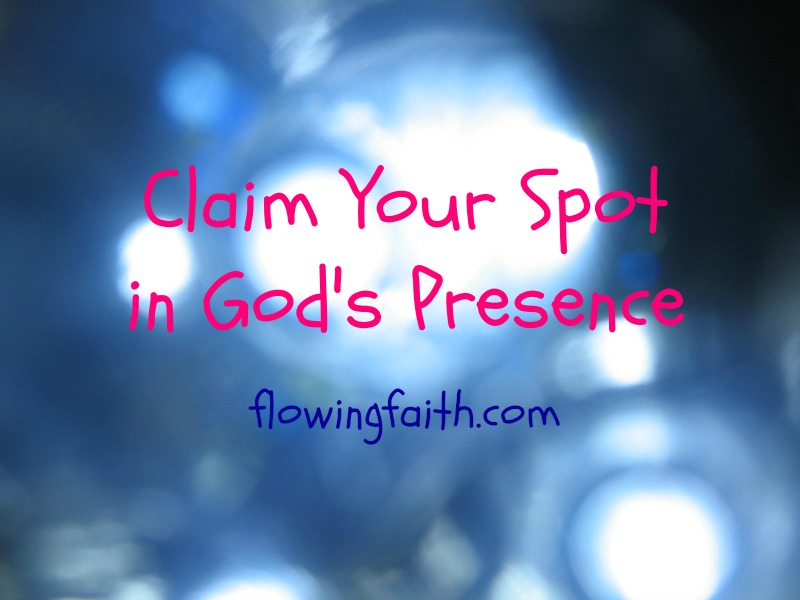 Claim your spot in God's presence