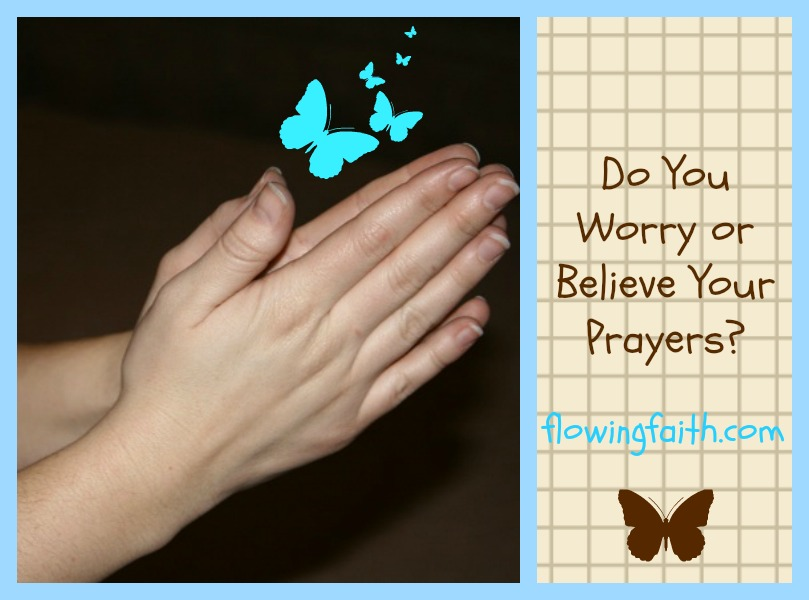 Do you worry or believe your prayers?