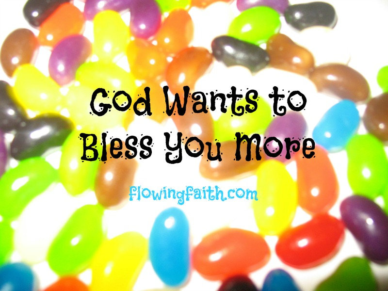 God wants to bless you more