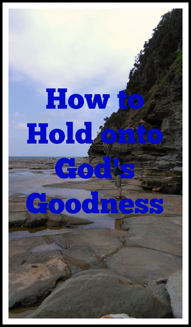 How to hold onto God's goodness